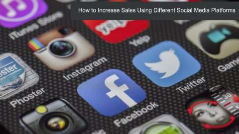 How to Increase Sales Using Different Social Media Platforms