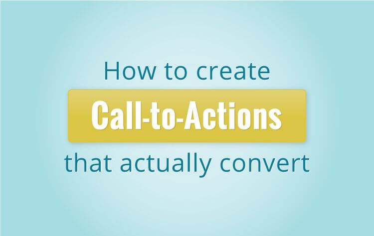 How to create great CTAs that actually convert